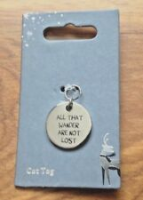 Charming Home Cat / Dog Tag - All That Wanders Are Not Lost . Free postage