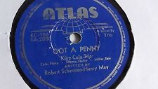King Cole Trio - 78rpm single 10-inch – Atlas #KC - 106 Got A Penny