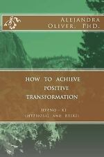 How to Achieve Positive Transformation : HYPNO-KI (HYPNOSIS and REIKI) by...