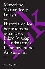 Historia de Los Heterodoxos Españoles. Libro V. Cap. II. Judaizantes. la...