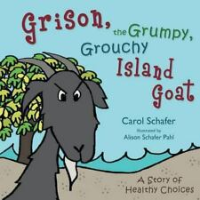 Grison, the Grumpy, Grouchy Island Goat : A Story of Healthy Choices: By Scha...