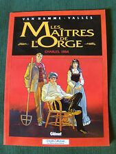 LES MAITRES DE L ORGE - CHARLES, 1854  - GLENAT pour CREDIT MUTUEL 1998. broché