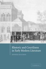 Rhetoric and Courtliness in Early Modern Literature: By Jennifer Richards