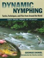 Dynamic Nymphing: Tactics, Techniques, and Flies from Around the World by Daniel