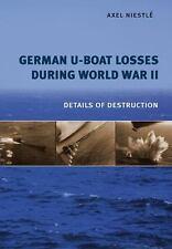 German U-Boat Losses During World War II: Details of Destruction (German Subs)