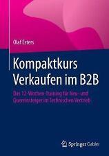Kompaktkurs Verkaufen Im B2B : Das 12-Wochen-Training Für Neu- und...