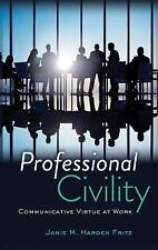 Professional Civility : Communicative Virtue at Work by Janie M. Harden Fritz...
