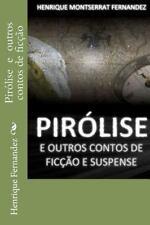 Pirólise e Outros Contos de Ficção e Suspense by Henrique Fernandez (2011,...