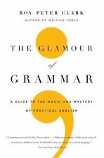 The Glamour of Grammar : A Guide to the Magic and Mystery of Practical...