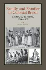 Family and Frontier in Colonial Brazil : Santana de Parnaíba, 1580-1822 by...