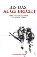 Bis das Auge bricht - Als MG-Schütze im Feuersturm der Ostfront 1943-45 NEU!