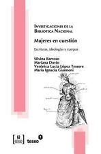 Mujeres en Cuesti�n : Escrituras, Ideolog�as y Cuerpos by Silvina Barroso and...