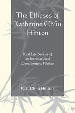 The Ellipses of Katherine Ch'iu Hinton: Real Life Stories of an International...
