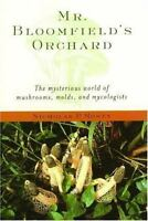Mr. Bloomfield's Orchard : The Mysterious World of Mushrooms, Molds, and Mycolog