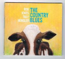 ROB ICKES & TREY HENSLEY - THE COUNTRY BLUES - CD 11 TITRES - 2016 - NEUF NEW