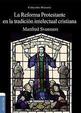 REFORMA PROTESTANTE Y LA TRADICI=N INTELECTUAL CRISTIANA / PROTESTANT REFORMATIO