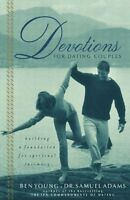 Devotions For Dating Couples: Building A Foundation For Spiritual Intimacy by Be