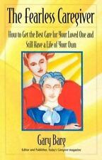 The Fearless Caregiver: How to Get the Best Care for Your Loved One and Still Ha