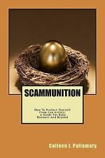 Scammunition : How to Protect Yourself from con Artists: a Guide for Baby...