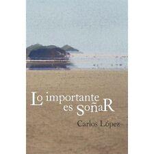 Lo Importante Es SoñAr by Carlos López (2012, Paperback)