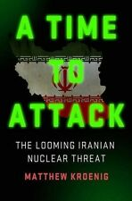 A Time to Attack: The Looming Iranian Nuclear Threat - New Book Kroenig, Matthew