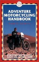 Adventure Motorcycling Handbook : Worldwide Motorcycling Route and Planning. NEW