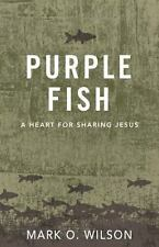 Purple Fish : A Heart for Sharing Jesus by Mark O. Wilson (2014, Paperback)