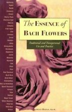 The Essence of Bach Flowers: Traditional and Transpersonal Use and Practice by