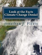 Look at the Facts : Climate Change Denial by Larry Holcombs and Jonathan...