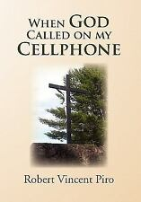 When God Called on My Cellphone by Robert Vincent Piro (2011, Hardcover)