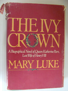 The Ivy Crown Mary Luke Signed 1st Ed. novel of Queen Katherine Parr Henry VIII