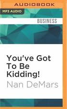 You've Got to Be Kidding! : How to Keep Your Job Without Losing Your...