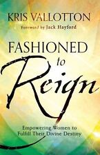 Fashioned to Reign : Empowering Women to Fulfill Their Divine Destiny: By Val...