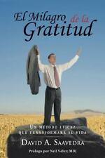 El Milagro de la Gratitud : Un Metodo Eficaz Que Transformara Su Vida (2014,...