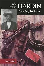John Wesley Hardin : Dark Angel of Texas by Leon C. Metz (1998, Paperback)