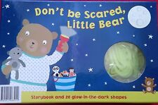 DON'T BE SCARED LITTLE BEAR - STORYBOOK & 20 GLOW-IN-THE-DARK SHAPES - NEW