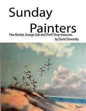NEW Sunday Painters: Flea Market, Garage Sale & Thrift Shop Treasures.