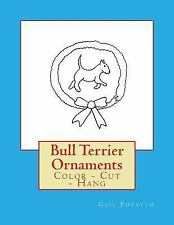 Bull Terrier Ornaments : Color - Cut - Hang by Gail Forsyth (2016, Paperback)