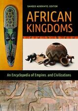 African Kingdoms : An Encyclopedia of Empires and Civilizations by Ph.D.,...