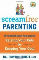 Screamfree Parenting: The Revolutionary Approach to Raising Your Kids by Keepin