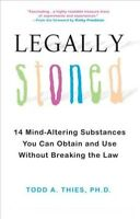 Legally Stoned : 14 Mind-Altering Substances You Can Obtain and Use Without B...