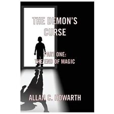 The Demon's Curse Part One : The End of Magic by Alan C. Howarth (2013,...