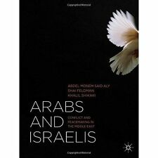 Arabs and Israelis: Conflict and Peacemaking in the Middle East by Shai Feldman, Abdel Monem Said Aly, Khalil Shikaki (Paperback, 2013)