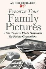 Preserve Your Family Pictures : How to Save Photo Heirlooms for Future Genera...