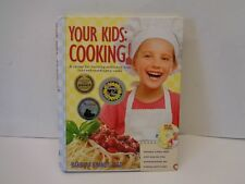 Your Kids: Cooking! A Recipe for Turning Ordinary Kids into Extraordinary Cooks