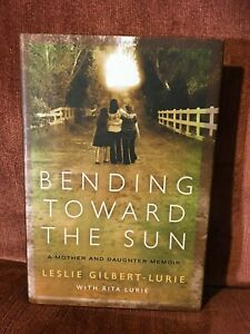 Bending Toward the Sun: A Mother and Daughter Memoir by Leslie Gilbert-Lurie HB