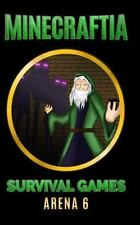 Minecraft Hunger Games Book: Minecraftia: Survival Games Arena 6 : The Final...