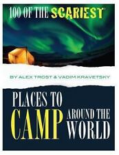 100 of the Scariest Places to Camp Around the World by Alex Trost and Vadim...