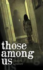 Those among Us by Daniel Loubier (2013, Paperback)