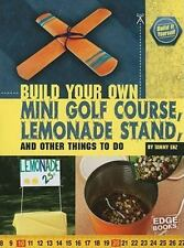 Build Your Own Mini Golf Course, Lemonade Stand, and Other Things to Do (Build I